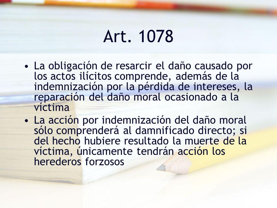 Art. 1078 La obligación de resarcir el daño causado por los actos ilícitos comprende, además de la indemnización por la pérdida de intereses, la repar
