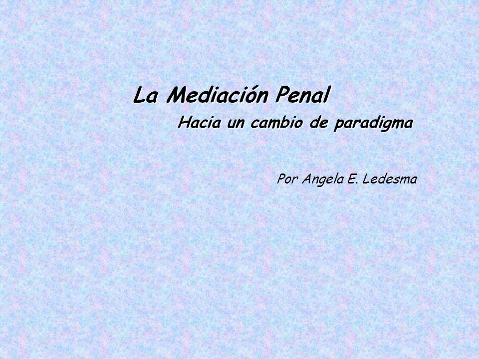 La Mediación Penal Hacia un cambio de paradigma Hacia un cambio de paradigma Por Angela E. Ledesma