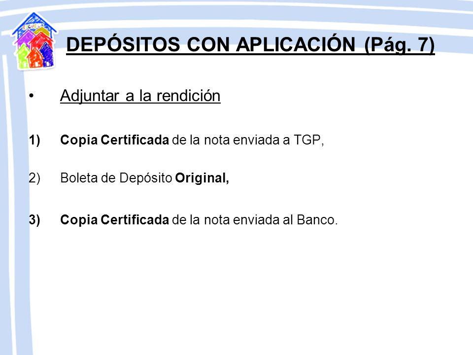 DEPÓSITOS CON APLICACIÓN (Pág. 7) Enviar a TGP (Tesorería General): 1)Nota que indique que los fondos se depositan con aplicación y con derecho a cobr
