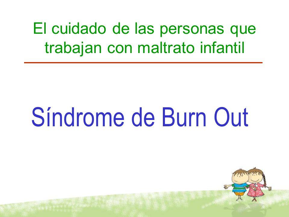 El cuidado de las personas que trabajan con maltrato infantil Síndrome de Burn Out