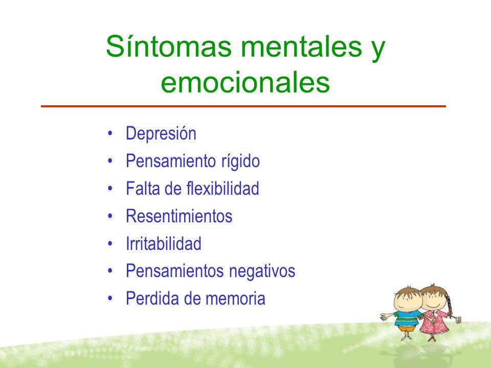 Síntomas mentales y emocionales Depresión Pensamiento rígido Falta de flexibilidad Resentimientos Irritabilidad Pensamientos negativos Perdida de memo