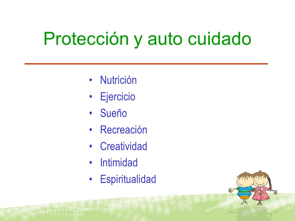 Protección y auto cuidado Nutrición Ejercicio Sueño Recreación Creatividad Intimidad Espiritualidad