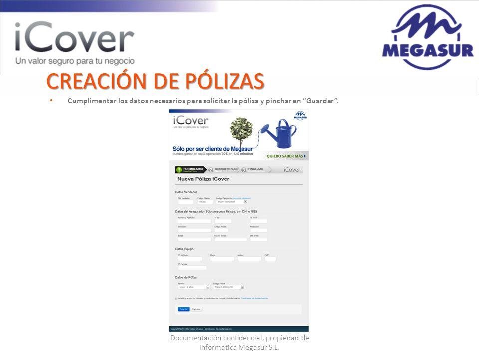 Documentación confidencial, propiedad de Informatica Megasur S.L. CREACIÓN DE PÓLIZAS Cumplimentar los datos necesarios para solicitar la póliza y pin