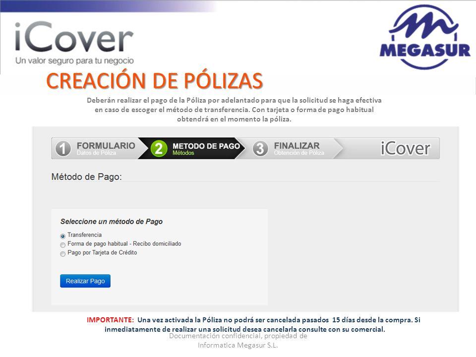 Documentación confidencial, propiedad de Informatica Megasur S.L. CREACIÓN DE PÓLIZAS Deberán realizar el pago de la Póliza por adelantado para que la