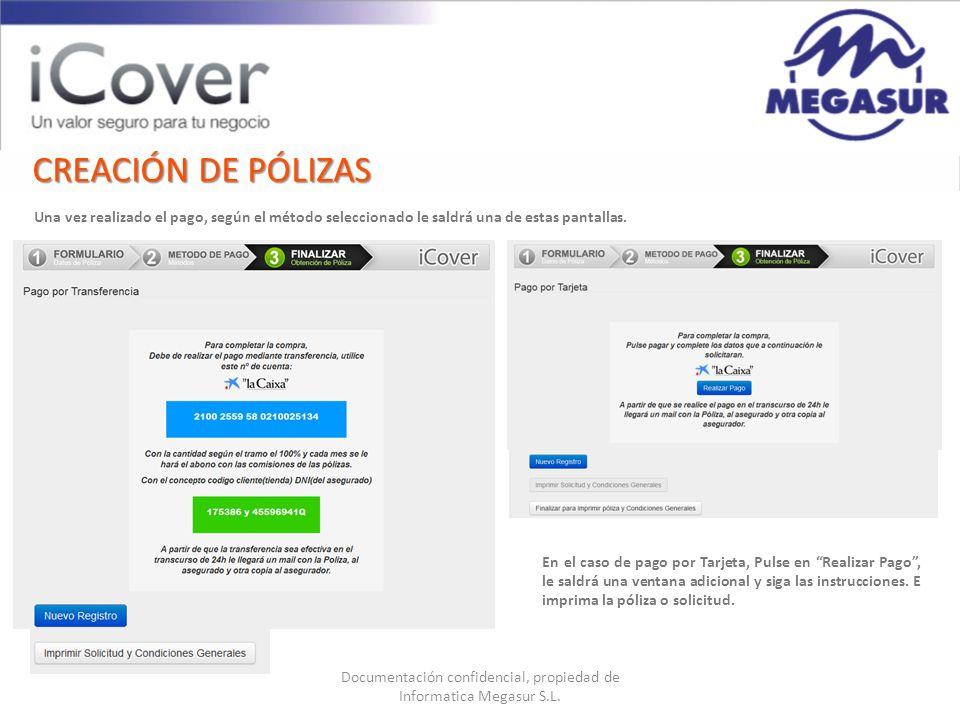 Documentación confidencial, propiedad de Informatica Megasur S.L. CREACIÓN DE PÓLIZAS Una vez realizado el pago, según el método seleccionado le saldr