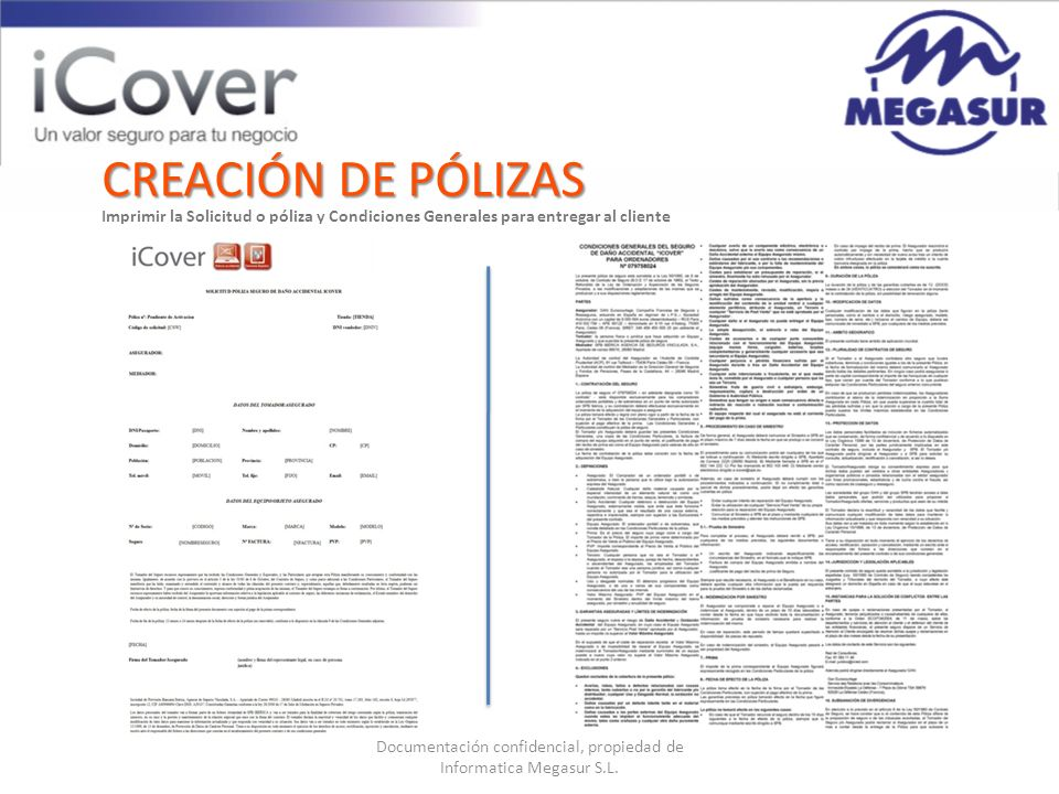 Documentación confidencial, propiedad de Informatica Megasur S.L. CREACIÓN DE PÓLIZAS Imprimir la Solicitud o póliza y Condiciones Generales para entr