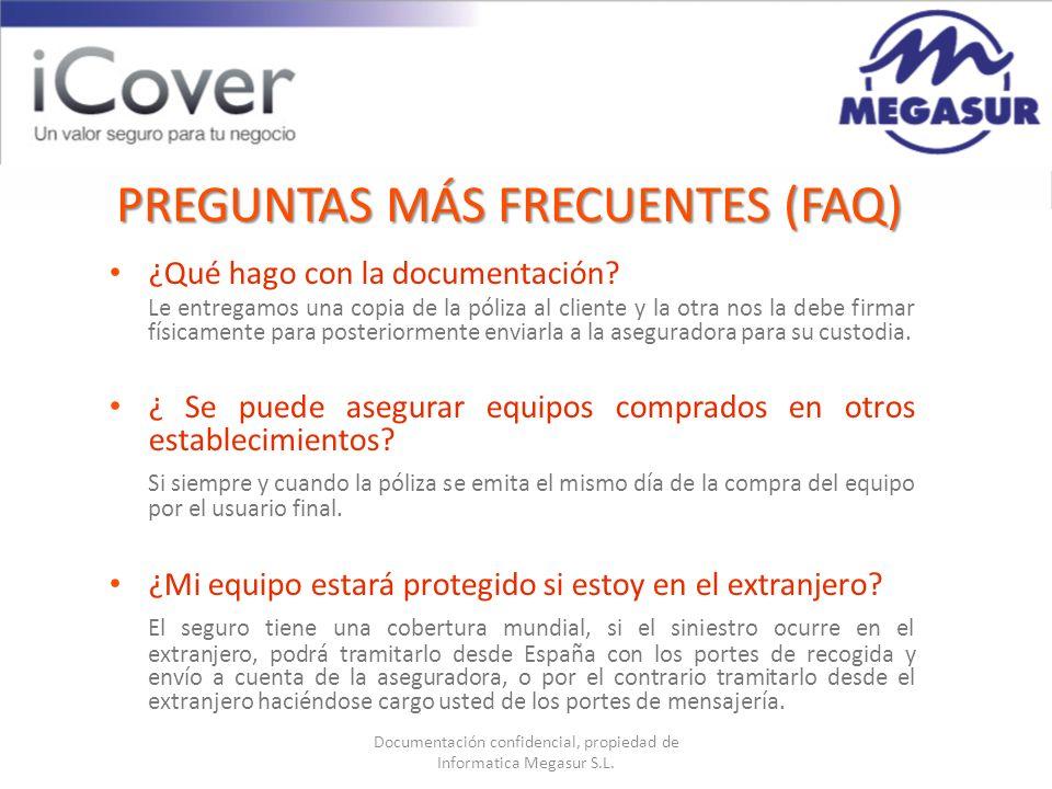 Documentación confidencial, propiedad de Informatica Megasur S.L. ¿Qué hago con la documentación? Le entregamos una copia de la póliza al cliente y la