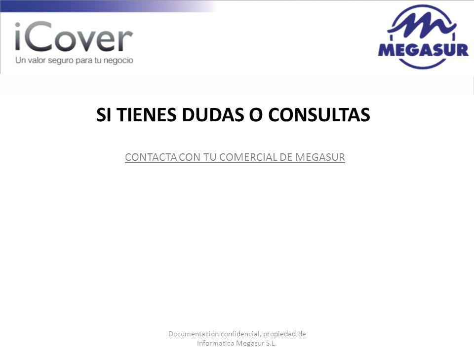 Documentación confidencial, propiedad de Informatica Megasur S.L. CONTACTA CON TU COMERCIAL DE MEGASUR SI TIENES DUDAS O CONSULTAS