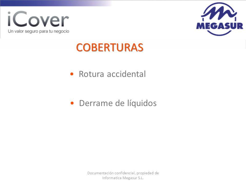 Documentación confidencial, propiedad de Informatica Megasur S.L. Rotura accidental Derrame de líquidos COBERTURAS