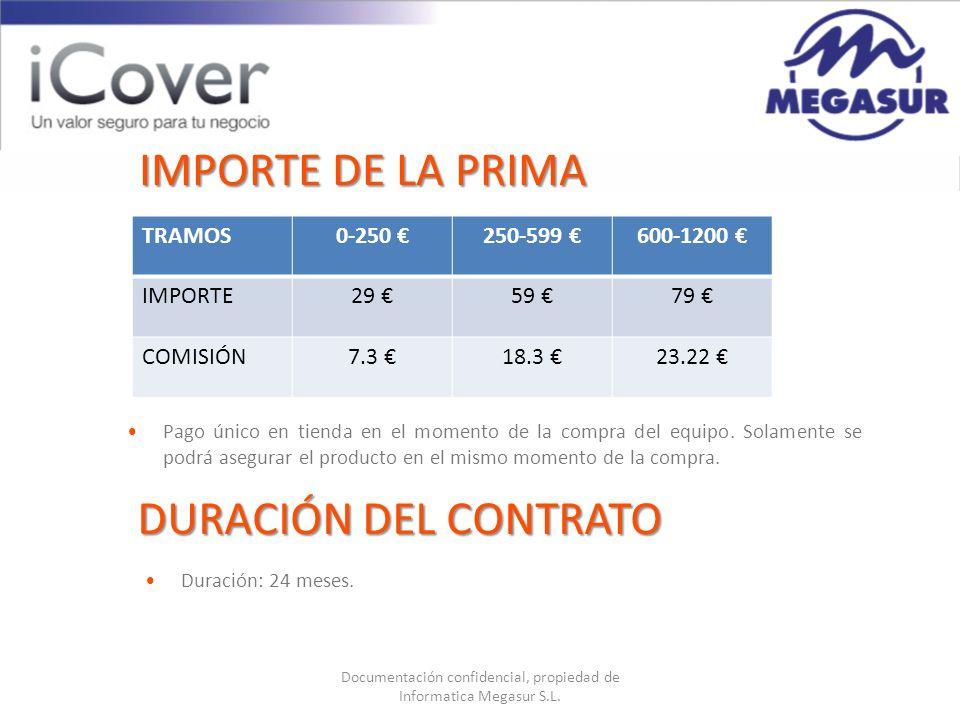 Documentación confidencial, propiedad de Informatica Megasur S.L. IMPORTE DE LA PRIMA Pago único en tienda en el momento de la compra del equipo. Sola
