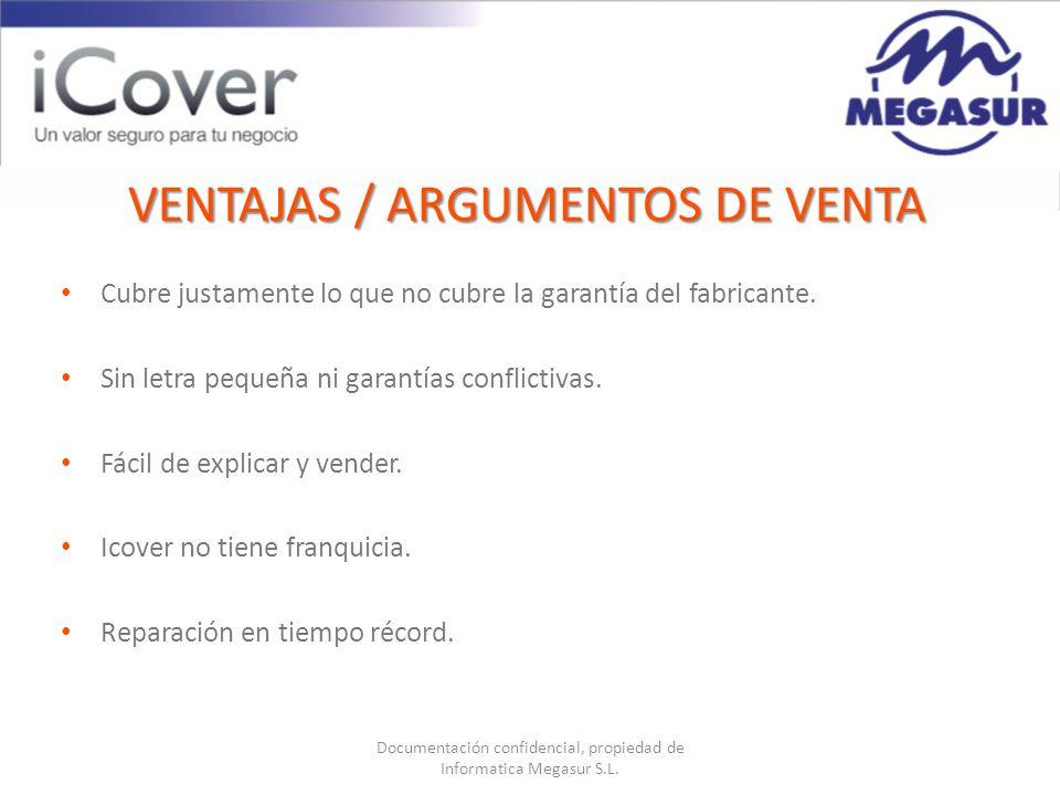 Documentación confidencial, propiedad de Informatica Megasur S.L. VENTAJAS / ARGUMENTOS DE VENTA Cubre justamente lo que no cubre la garantía del fabr