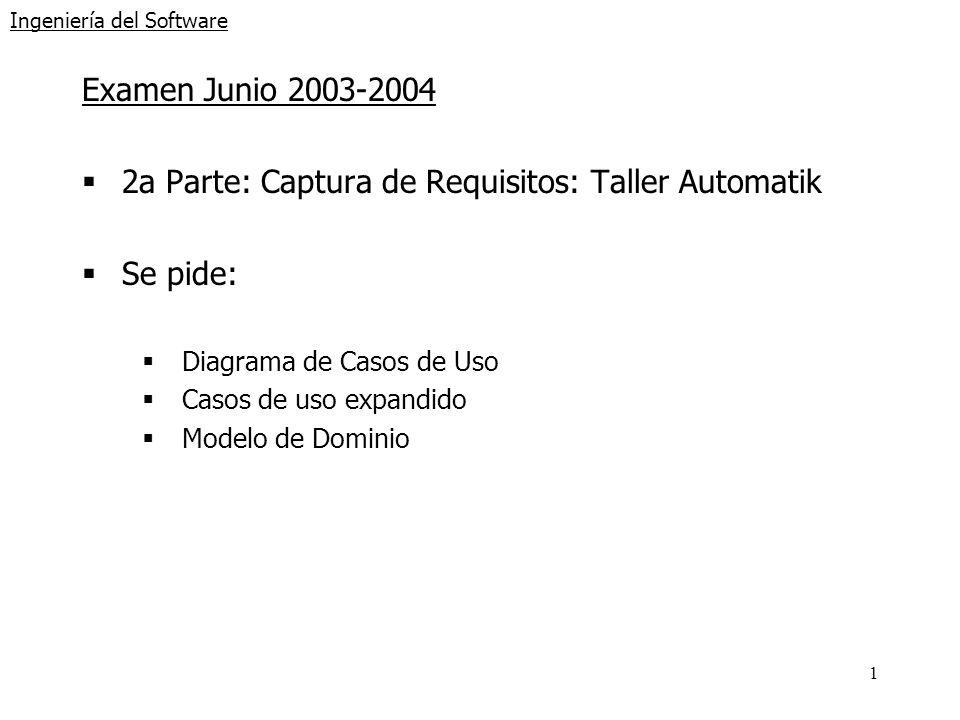 1 Ingeniería del Software Examen Junio 2003-2004 2a Parte: Captura de Requisitos: Taller Automatik Se pide: Diagrama de Casos de Uso Casos de uso expa