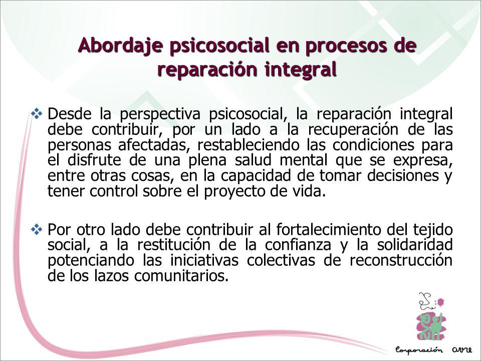 Abordaje psicosocial en procesos de reparación integral Desde la perspectiva psicosocial, la reparación integral debe contribuir, por un lado a la rec