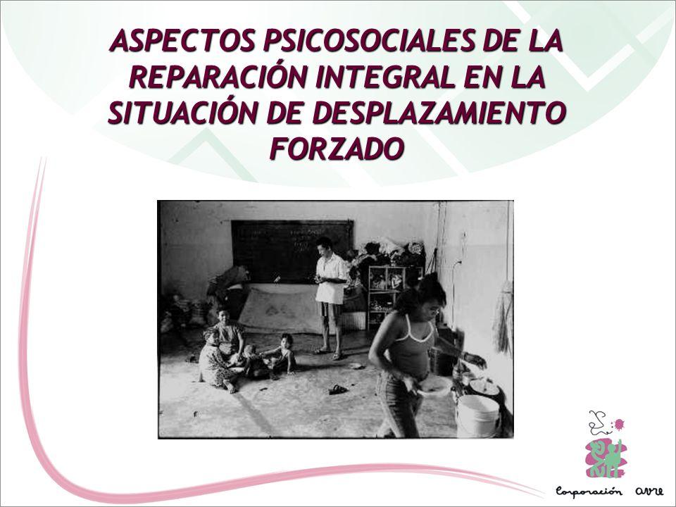 ASPECTOS PSICOSOCIALES DE LA REPARACIÓN INTEGRAL EN LA SITUACIÓN DE DESPLAZAMIENTO FORZADO