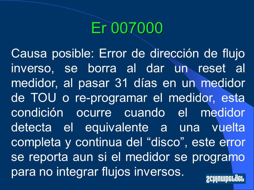 Er 007000 Causa posible: Error de dirección de flujo inverso, se borra al dar un reset al medidor, al pasar 31 días en un medidor de TOU o re-programa