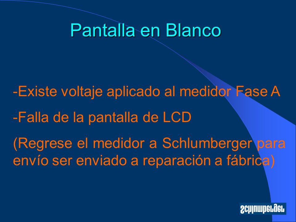 Pantalla en Blanco -Existe voltaje aplicado al medidor Fase A -Falla de la pantalla de LCD (Regrese el medidor a Schlumberger para envío ser enviado a reparación a fábrica)