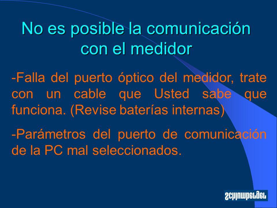 No es posible la comunicación con el medidor -Falla del puerto óptico del medidor, trate con un cable que Usted sabe que funciona. (Revise baterías in