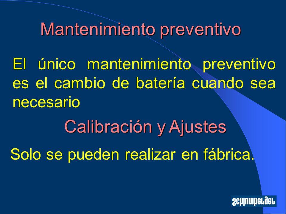 Mantenimiento preventivo El único mantenimiento preventivo es el cambio de batería cuando sea necesario Calibración y Ajustes Solo se pueden realizar en fábrica.