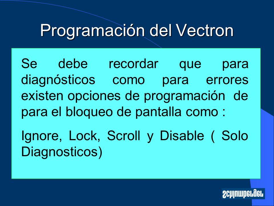 Programación del Vectron Se debe recordar que para diagnósticos como para errores existen opciones de programación de para el bloqueo de pantalla como : Ignore, Lock, Scroll y Disable ( Solo Diagnosticos)