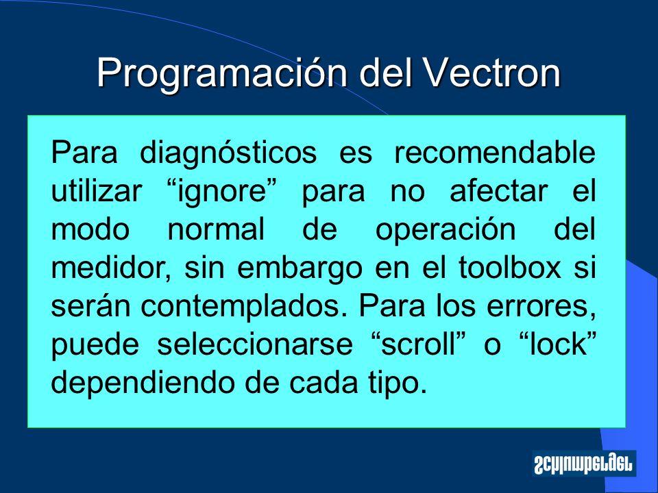 Programación del Vectron Para diagnósticos es recomendable utilizar ignore para no afectar el modo normal de operación del medidor, sin embargo en el toolbox si serán contemplados.
