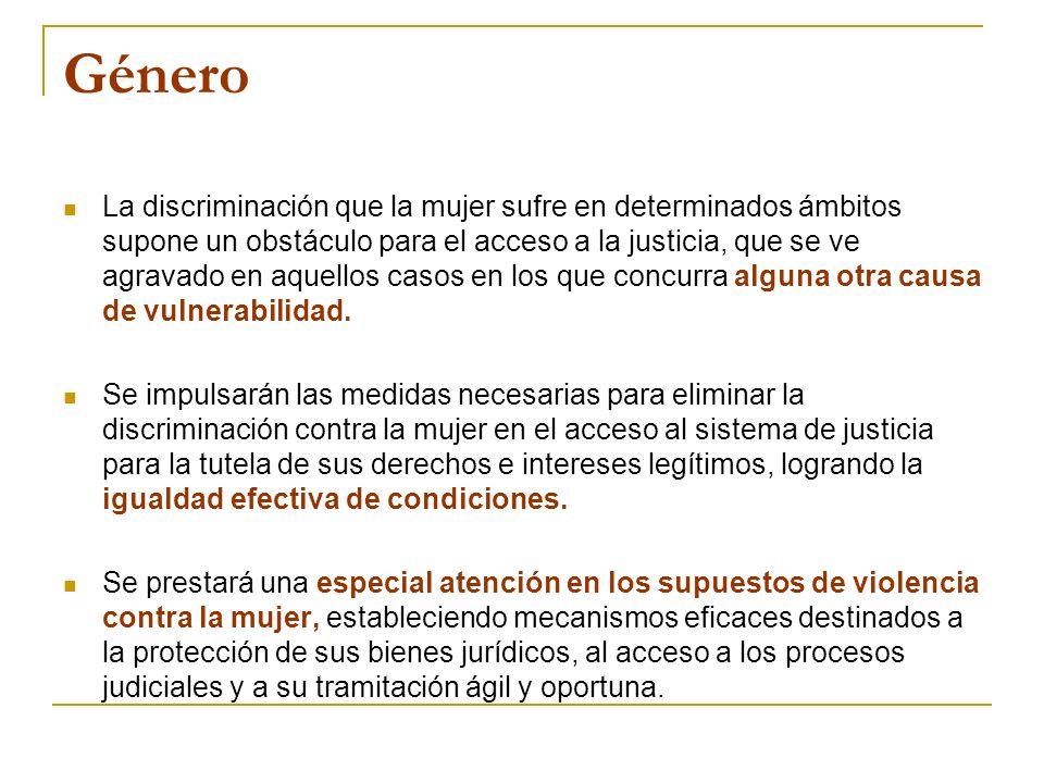 Género La discriminación que la mujer sufre en determinados ámbitos supone un obstáculo para el acceso a la justicia, que se ve agravado en aquellos casos en los que concurra alguna otra causa de vulnerabilidad.