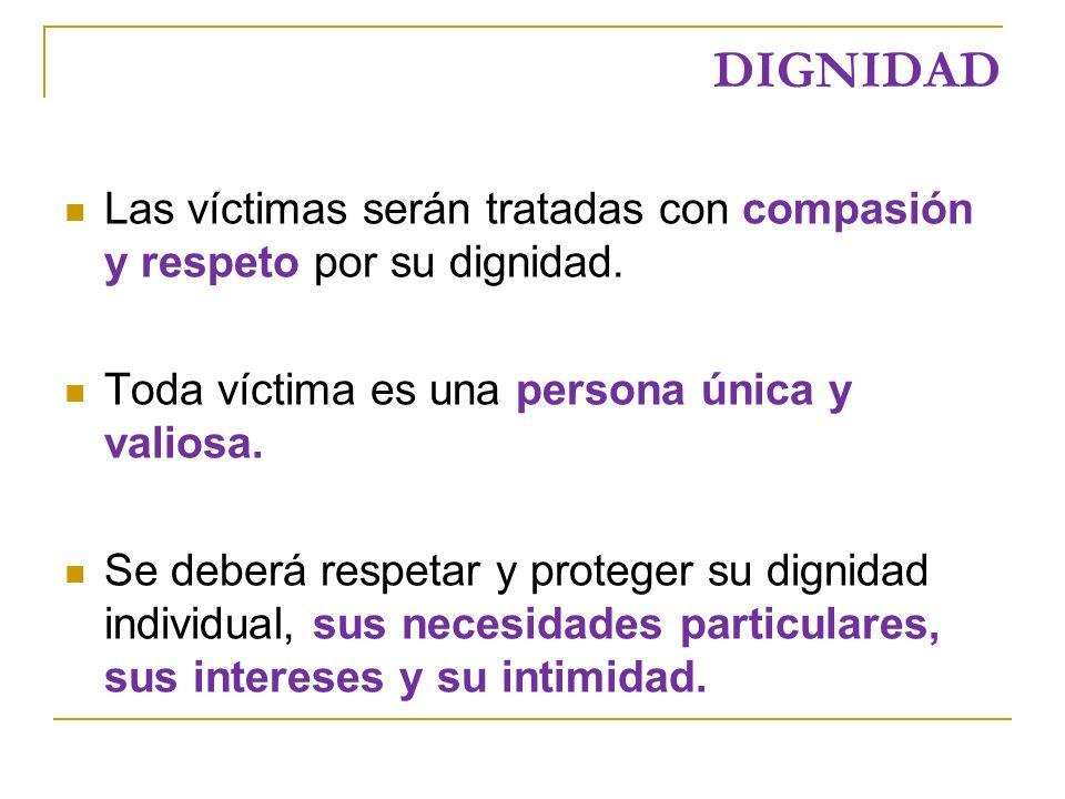 DIGNIDAD Las víctimas serán tratadas con compasión y respeto por su dignidad.