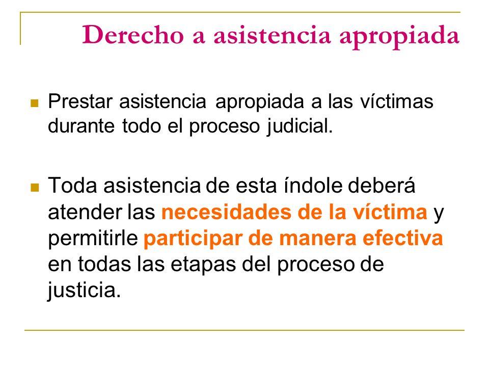 Derecho a asistencia apropiada Prestar asistencia apropiada a las víctimas durante todo el proceso judicial.