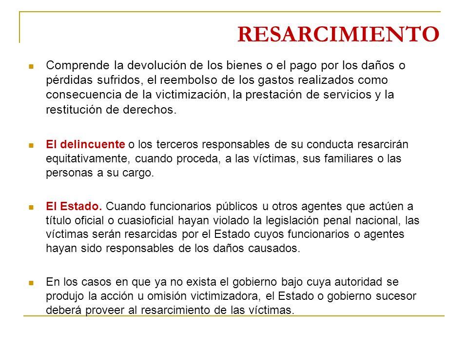 RESARCIMIENTO Comprende la devolución de los bienes o el pago por los daños o pérdidas sufridos, el reembolso de los gastos realizados como consecuencia de la victimización, la prestación de servicios y la restitución de derechos.