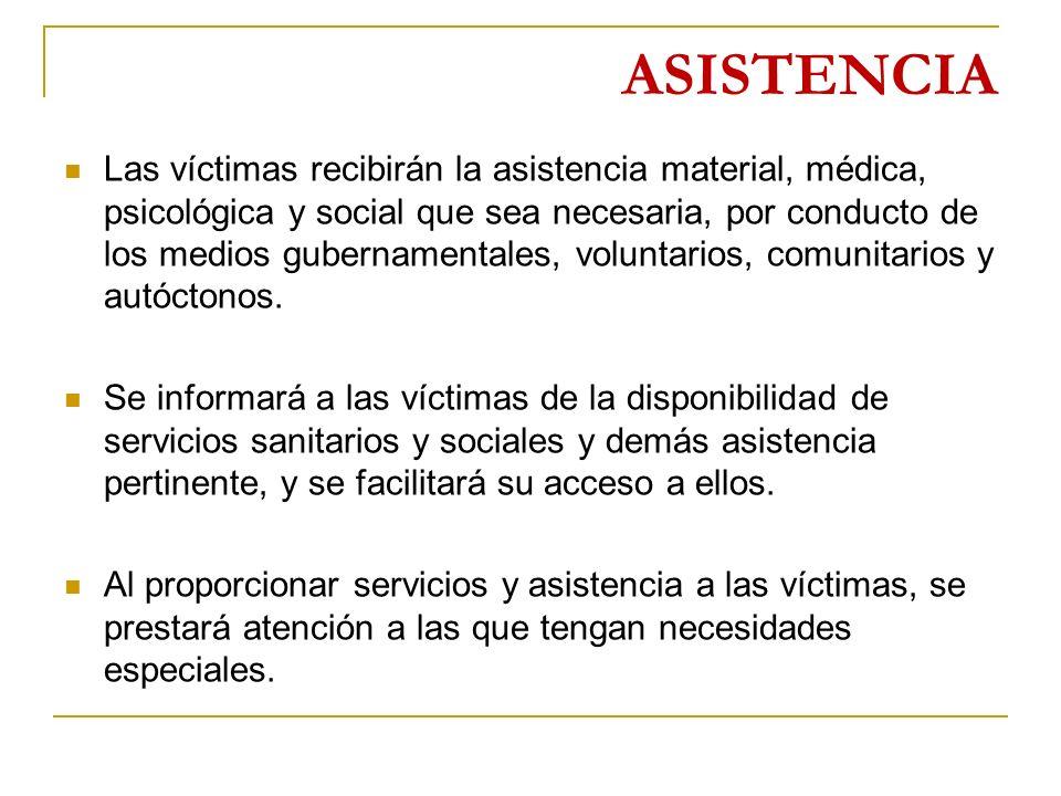 ASISTENCIA Las víctimas recibirán la asistencia material, médica, psicológica y social que sea necesaria, por conducto de los medios gubernamentales, voluntarios, comunitarios y autóctonos.