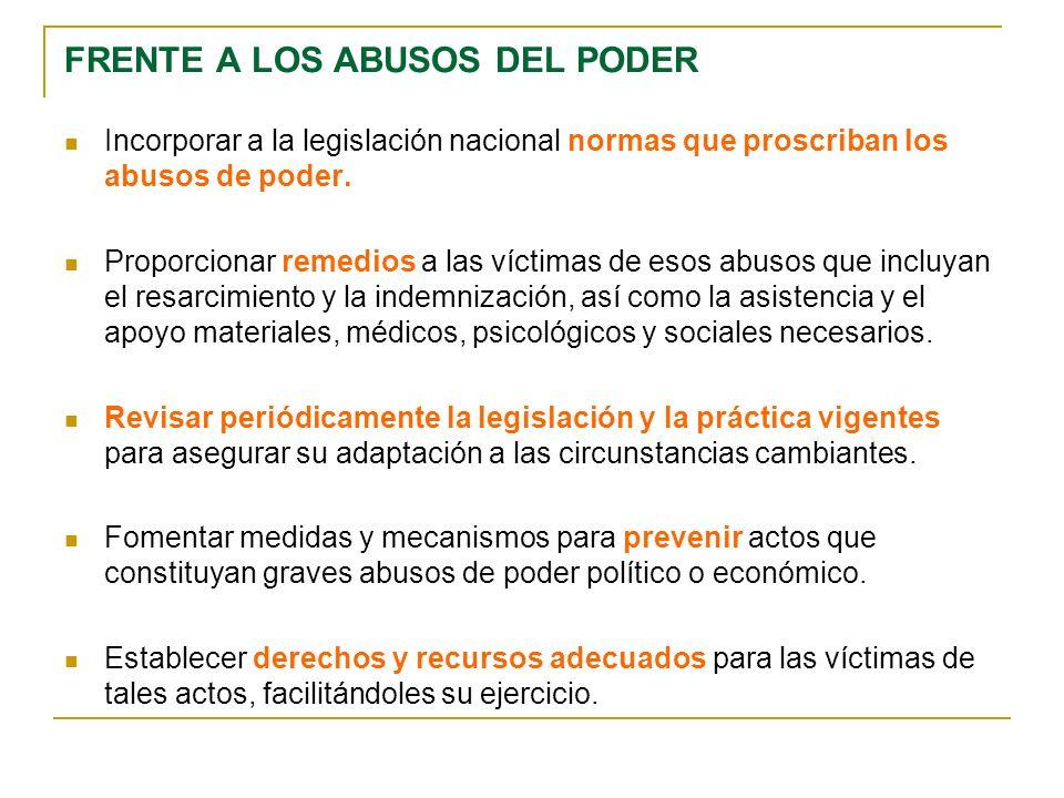 FRENTE A LOS ABUSOS DEL PODER Incorporar a la legislación nacional normas que proscriban los abusos de poder.