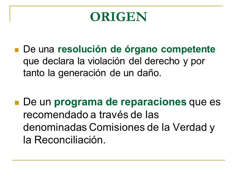 ORIGEN De una resolución de órgano competente que declara la violación del derecho y por tanto la generación de un daño.