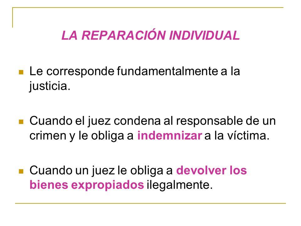 LA REPARACIÓN INDIVIDUAL Le corresponde fundamentalmente a la justicia.