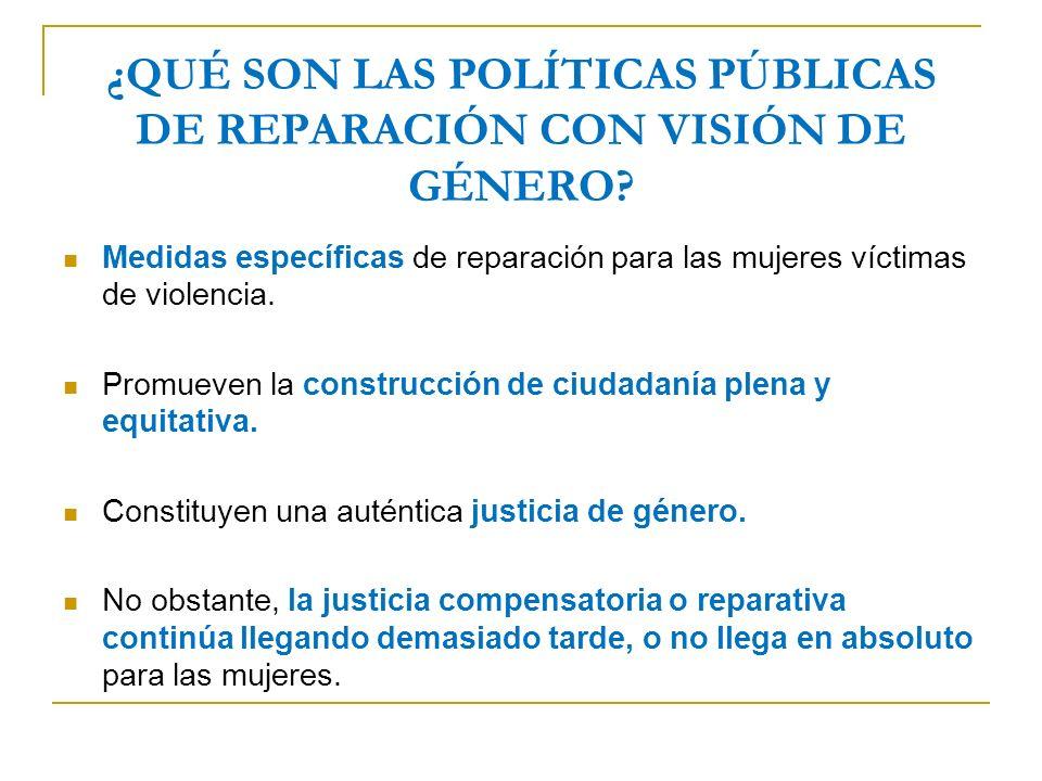 ¿QUÉ SON LAS POLÍTICAS PÚBLICAS DE REPARACIÓN CON VISIÓN DE GÉNERO.