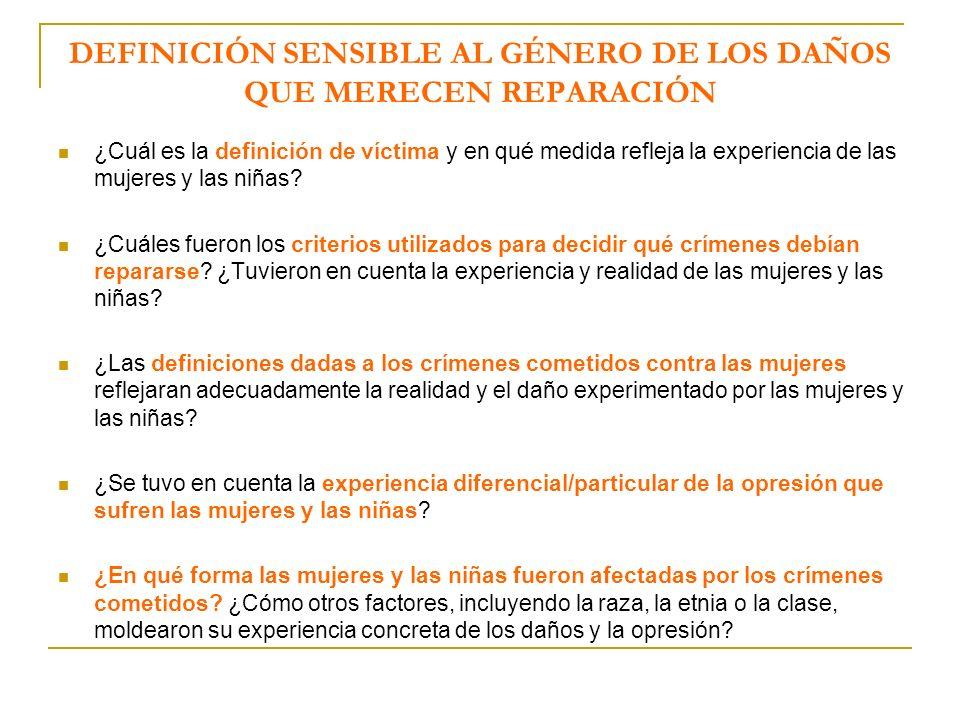 DEFINICIÓN SENSIBLE AL GÉNERO DE LOS DAÑOS QUE MERECEN REPARACIÓN ¿Cuál es la definición de víctima y en qué medida refleja la experiencia de las mujeres y las niñas.