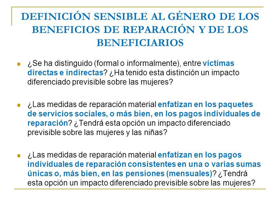 DEFINICIÓN SENSIBLE AL GÉNERO DE LOS BENEFICIOS DE REPARACIÓN Y DE LOS BENEFICIARIOS ¿Se ha distinguido (formal o informalmente), entre víctimas directas e indirectas.