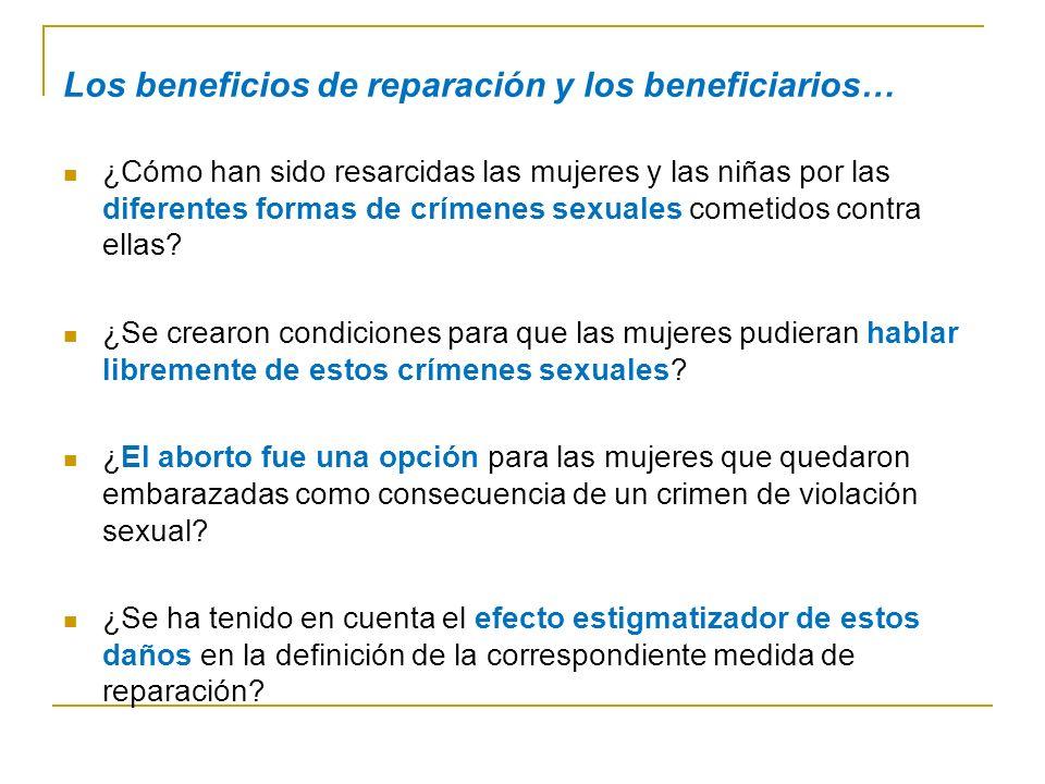 Los beneficios de reparación y los beneficiarios… ¿Cómo han sido resarcidas las mujeres y las niñas por las diferentes formas de crímenes sexuales cometidos contra ellas.