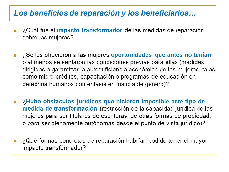 Los beneficios de reparación y los beneficiarios… ¿Cuál fue el impacto transformador de las medidas de reparación sobre las mujeres.