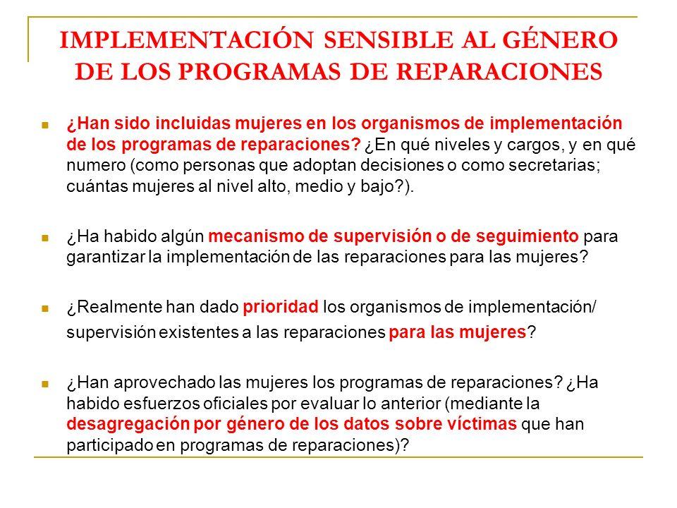 IMPLEMENTACIÓN SENSIBLE AL GÉNERO DE LOS PROGRAMAS DE REPARACIONES ¿Han sido incluidas mujeres en los organismos de implementación de los programas de reparaciones.