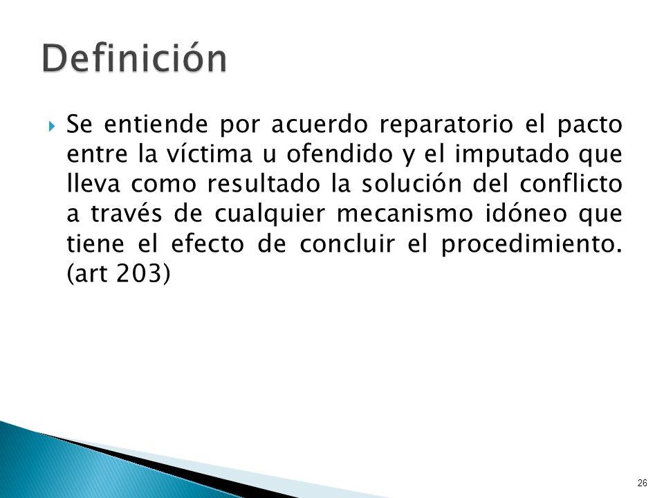 Se entiende por acuerdo reparatorio el pacto entre la víctima u ofendido y el imputado que lleva como resultado la solución del conflicto a través de