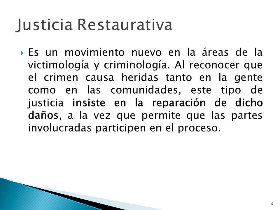 Es un movimiento nuevo en la áreas de la victimología y criminología. Al reconocer que el crimen causa heridas tanto en la gente como en las comunidad