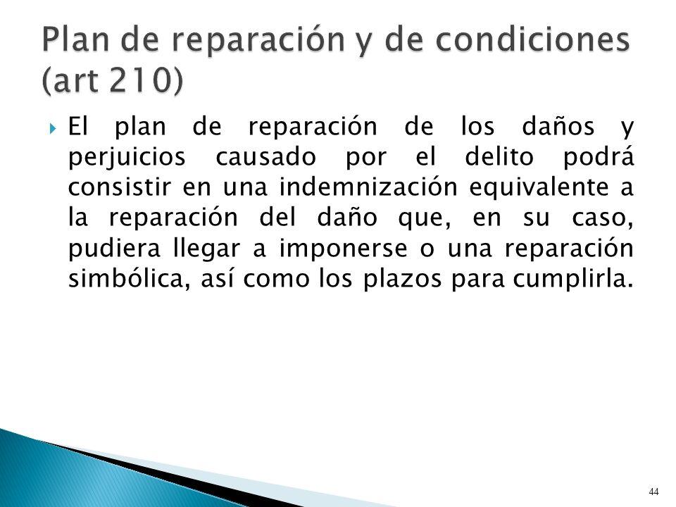 El plan de reparación de los daños y perjuicios causado por el delito podrá consistir en una indemnización equivalente a la reparación del daño que, e
