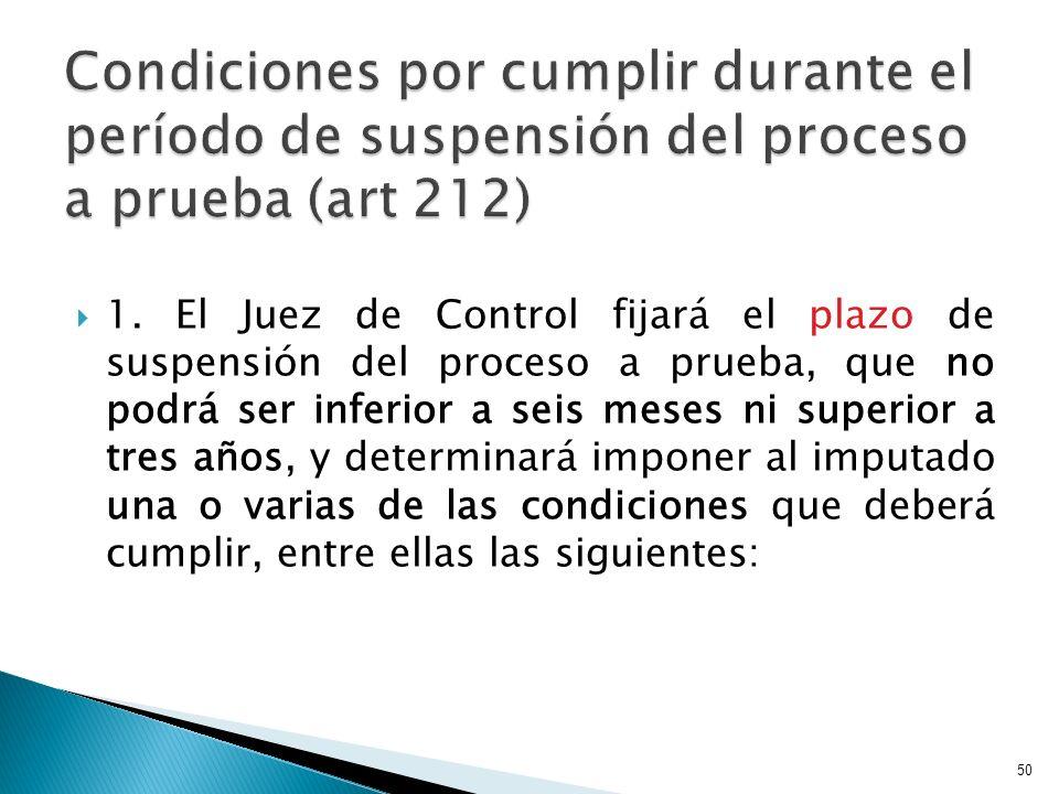 1. El Juez de Control fijará el plazo de suspensión del proceso a prueba, que no podrá ser inferior a seis meses ni superior a tres años, y determinar