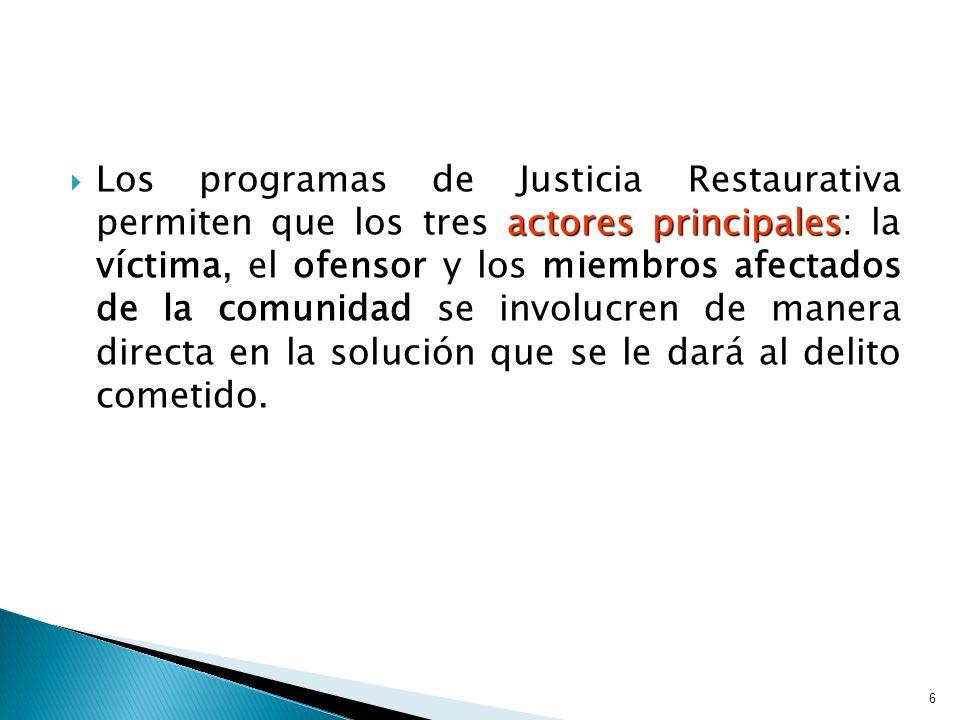Los programas de Justicia Restaurativa permiten que los tres actores principales: la víctima, el ofensor y los miembros afectados de la comunidad se i