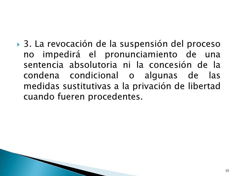 3. La revocación de la suspensión del proceso no impedirá el pronunciamiento de una sentencia absolutoria ni la concesión de la condena condicional o