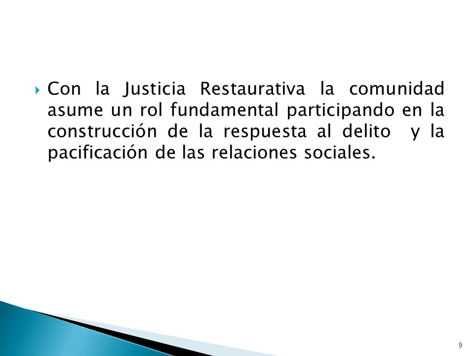 Con la Justicia Restaurativa la comunidad asume un rol fundamental participando en la construcción de la respuesta al delito y la pacificación de las