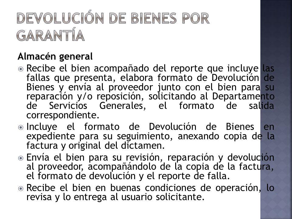 Almacén general Recibe el bien acompañado del reporte que incluye las fallas que presenta, elabora formato de Devolución de Bienes y envía al proveedo