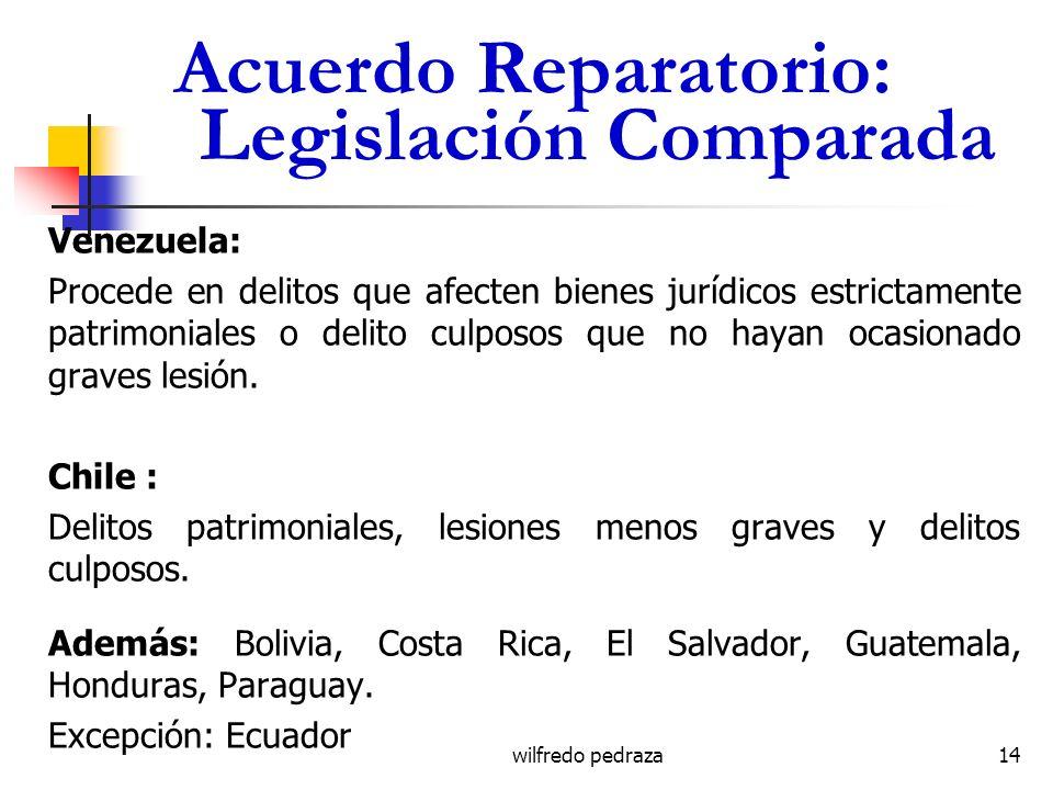 wilfredo pedraza Acuerdo Reparatorio: Legislación Comparada Venezuela: Procede en delitos que afecten bienes jurídicos estrictamente patrimoniales o d