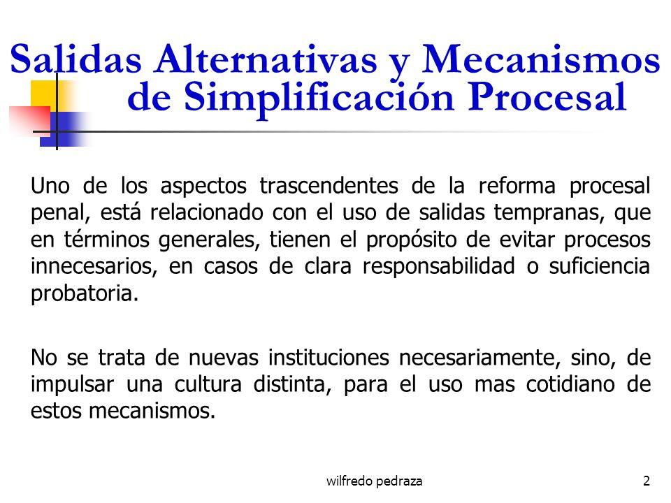 wilfredo pedraza Salidas Alternativas y Mecanismos de Simplificación Procesal Uno de los aspectos trascendentes de la reforma procesal penal, está rel