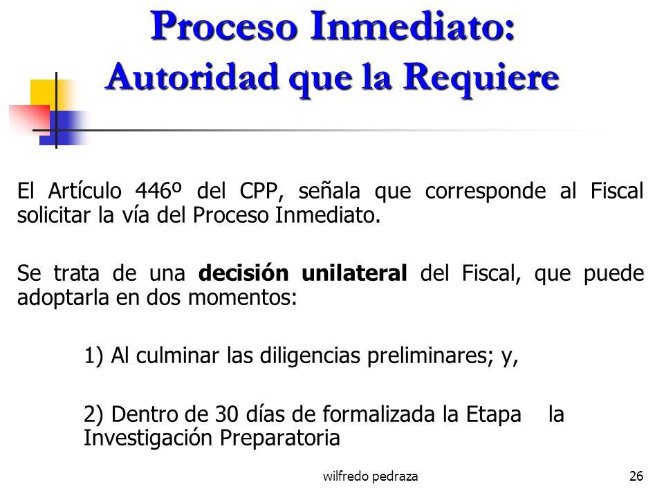 wilfredo pedraza26 Proceso Inmediato: Autoridad que la Requiere El Artículo 446º del CPP, señala que corresponde al Fiscal solicitar la vía del Proces