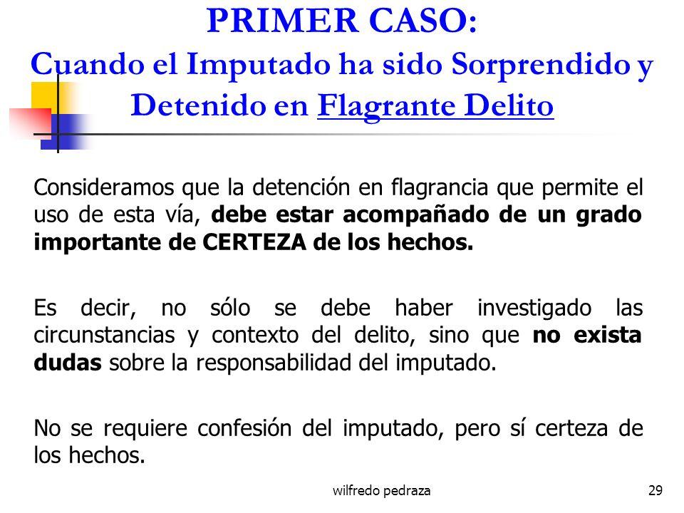 wilfredo pedraza29 PRIMER CASO: Cuando el Imputado ha sido Sorprendido y Detenido en Flagrante Delito Consideramos que la detención en flagrancia que